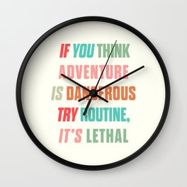 Paulo Coelho quote, if you think adventure is dangerous, try routine, it's lethal, wanderlust quotes Wall Clock
