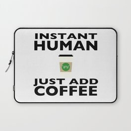 Instant Human - Just Add Coffee Laptop Sleeve