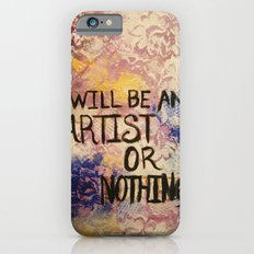 I Will Be An Artist or Nothing  Slim Case iPhone 6s