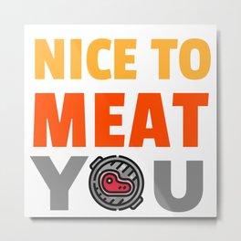 Nice to Meat You BBQ Metal Print
