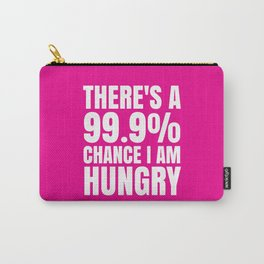 THERE'S A 99.9% PERCENT CHANCE I AM HUNGRY (Pink) Carry-All Pouch