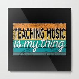 Teaching Music Is My Thing Metal Print