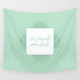 CUT YOURSELF SOME SLACK Wall Tapestry