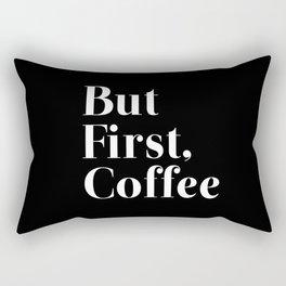 But First, Coffee. Rectangular Pillow