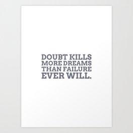 Doubt Kills Dreams Art Print