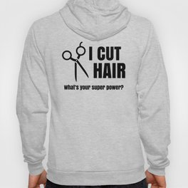 I CUT HAIR--whats your super power?  Hoody