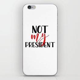 Not my president Anti Trump protest iPhone Skin