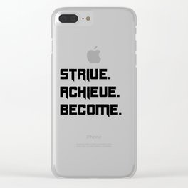 Strive, Achieve, Become Clear iPhone Case