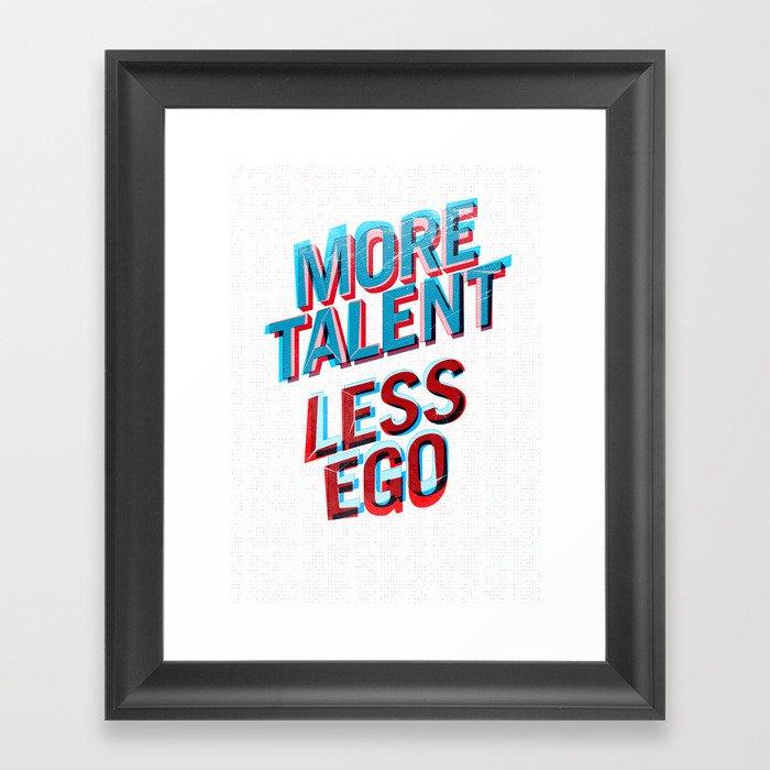 More Talent Less Ego Framed Art Print