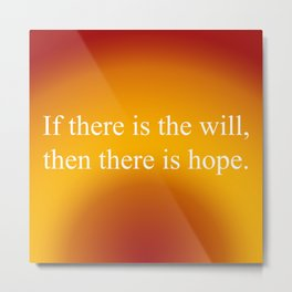 If There Is Will Metal Print