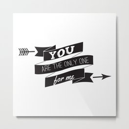 You Are the Only One for Me Metal Print