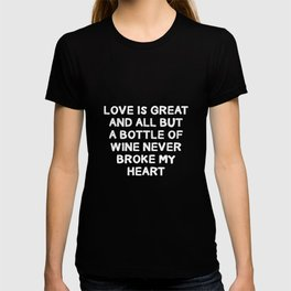 Love is Great But Wine Never Broke My Heart T-Shirt T-shirt