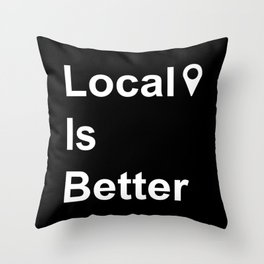 Local Is Better Throw Pillow