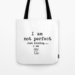 I am not perfect. Just kidding... I am. Tote Bag