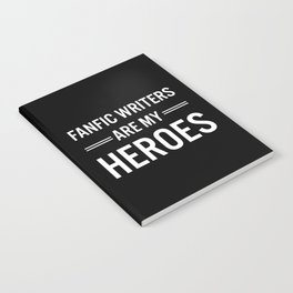 Fanfic Writers Are My Heros 2 Notebook
