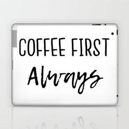 Coffee First Always Laptop & iPad Skin