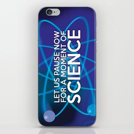 LET US PAUSE NOW FOR A MOMENT OF SCIENCE iPhone Skin