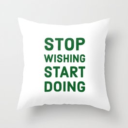 STOP WISHING START DOING - Motivational quote Throw Pillow