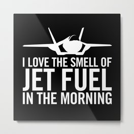 """F-35 Lightning II """"I love the smell of jet fuel in the morning"""" Metal Print"""