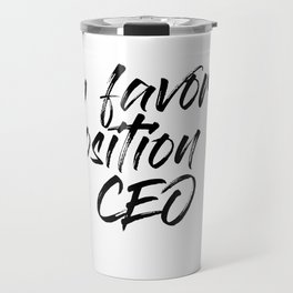 My Favorite Position is CEO Travel Mug