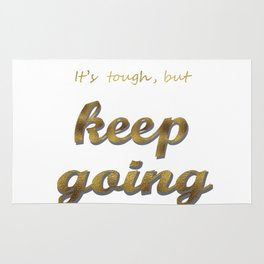 it's tough , but keep going Rug