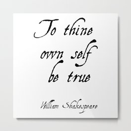 To thine own self be true - Shakespeare Metal Print