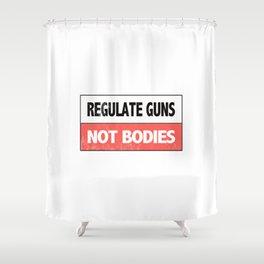 Regulate Guns Not Bodies Shower Curtain