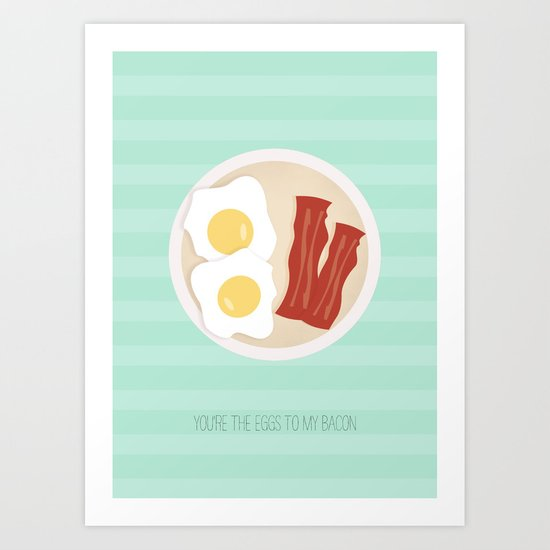 You're the eggs to my bacon Art Print