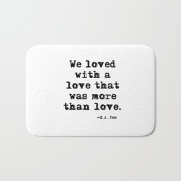 We loved with a love that was more than love Bath Mat