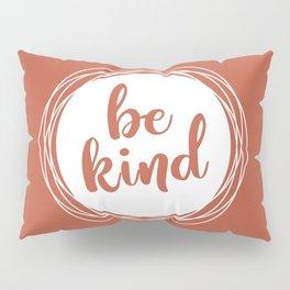 Be Kind ~ White on Terracotta Pillow Sham