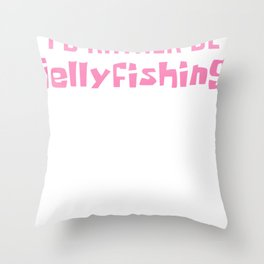 Id Rather Be Jellyfishing Throw Pillow