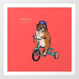 Haters Gonna Hate English Bulldog Art Print