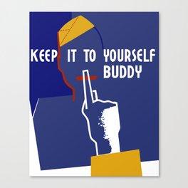 Keep It To Yourself Buddy - WW2 Propaganda Canvas Print