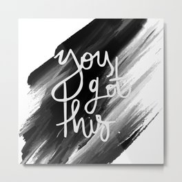 YOU GOT THIS HANDLETTERING QUOTE Metal Print