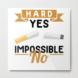 HARD, YES. IMPOSSIBLE, NO. Metal Print