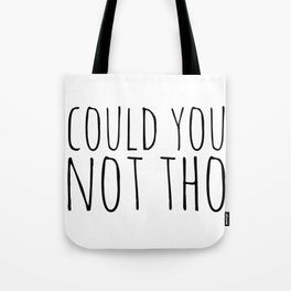 could you not tho Tote Bag