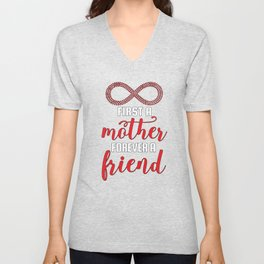 First A Mother. Forever A Friend Unisex V-Neck