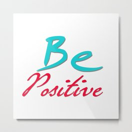 be positive1 Metal Print