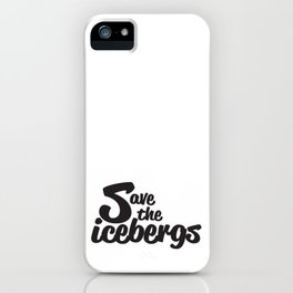 Save the icebergs iPhone Case