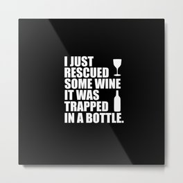 i rescued some wine funny quote Metal Print