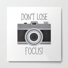 Don't Lose Focus! Metal Print
