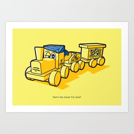 Don't chu know I'm loco? Art Print