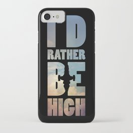 I'd Rather Be High iPhone Case