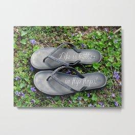 Life is better in flip flops! Metal Print