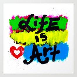 Life is Art Art Print