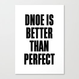 Dnoe is better than perfect Canvas Print