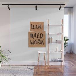 Not Luck, hard work Wall Mural