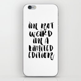 I'm Not Weird I'm A Limited Edition, Printable Poster, Black and White, Modern iPhone Skin