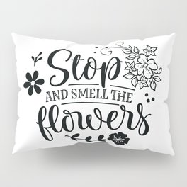 Stop and smell the roses - Garden hand drawn quotes illustration. Funny humor. Life sayings. Pillow Sham