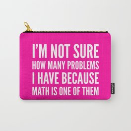 I'M NOT SURE HOW MANY PROBLEMS I HAVE BECAUSE MATH IS ONE OF THEM (Pink) Carry-All Pouch